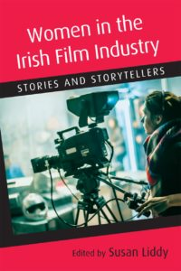 Women in the Irish Film Industry : Stories and Storytellers