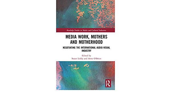 Media Work, Mothers and Motherhood: Negotiating the International Audio-Visual Industry